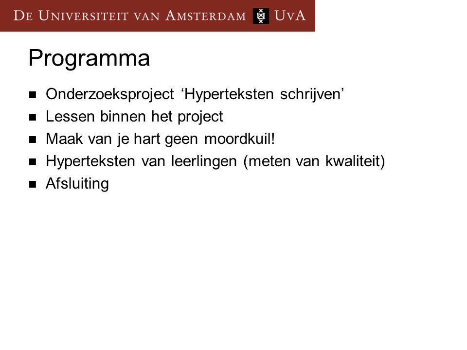 Programma Onderzoeksproject 'Hyperteksten schrijven' Lessen binnen het project Maak van je hart geen moordkuil! Hyperteksten van leerlingen (meten van