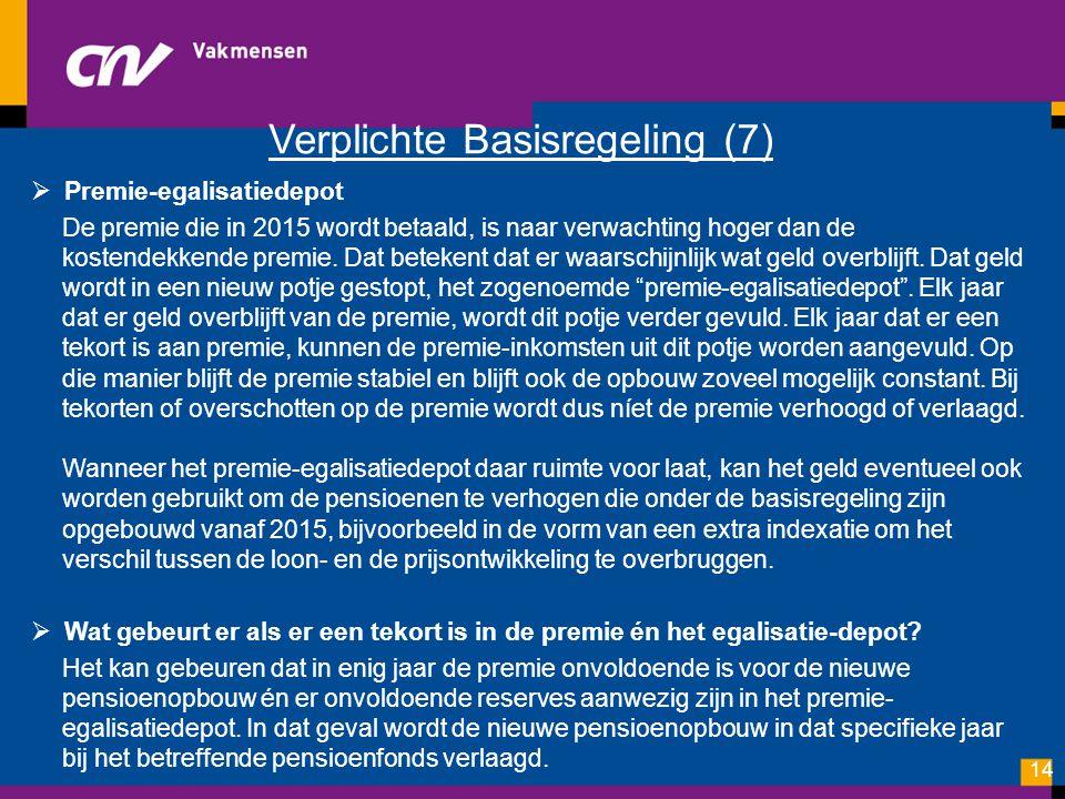 Verplichte Basisregeling (7)  Premie-egalisatiedepot De premie die in 2015 wordt betaald, is naar verwachting hoger dan de kostendekkende premie. Dat