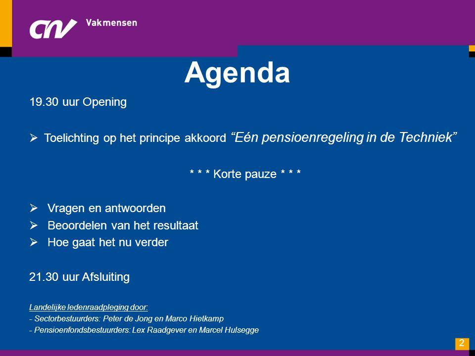 """Agenda 19.30 uur Opening  Toelichting op het principe akkoord """"Eén pensioenregeling in de Techniek"""" * * * Korte pauze * * *  Vragen en antwoorden """