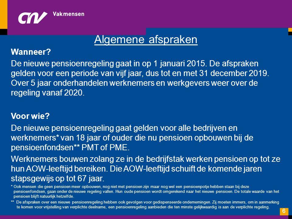 Algemene afspraken Wanneer? De nieuwe pensioenregeling gaat in op 1 januari 2015. De afspraken gelden voor een periode van vijf jaar, dus tot en met 3