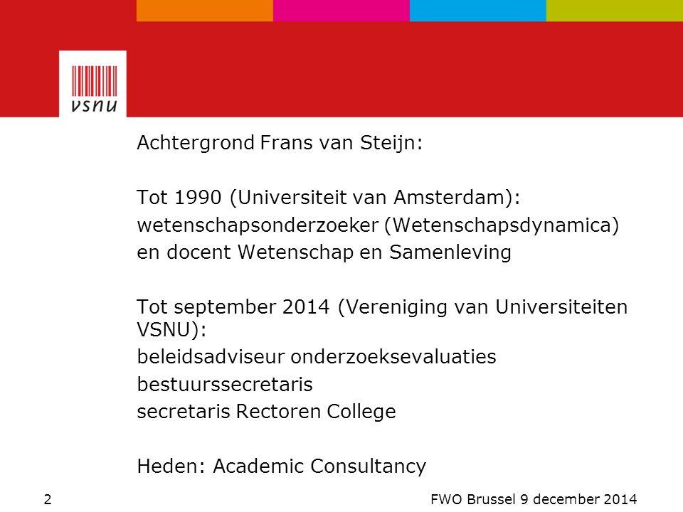 1.Onderzoeksevaluaties in Nederland 1980 - nu 2.Standaard Evaluatie Protocol 2015 – 2021 3.Normen en onderzoeksgegevens 4.Science in Transition 5.Zeggenschap van onderzoekers Onderwerpen 3 FWO Brussel 9 december 2014