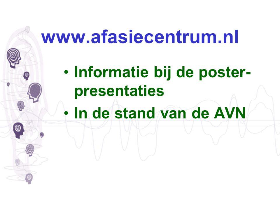 www.afasiecentrum.nl Informatie bij de poster- presentaties In de stand van de AVN