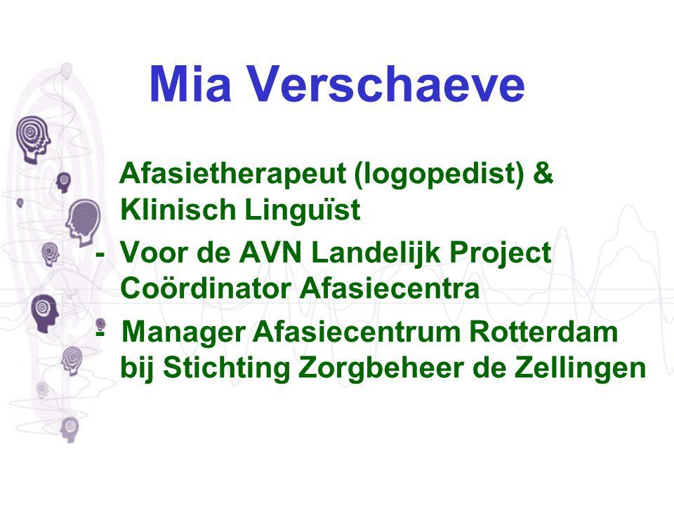 Mia Verschaeve Afasietherapeut (logopedist) & Klinisch Linguïst - Voor de AVN Landelijk Project Coördinator Afasiecentra - Manager Afasiecentrum Rotte