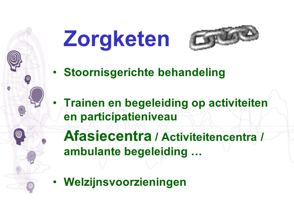 Zorgketen Stoornisgerichte behandeling Trainen en begeleiding op activiteiten en participatieniveau Afasiecentra / Activiteitencentra / ambulante bege