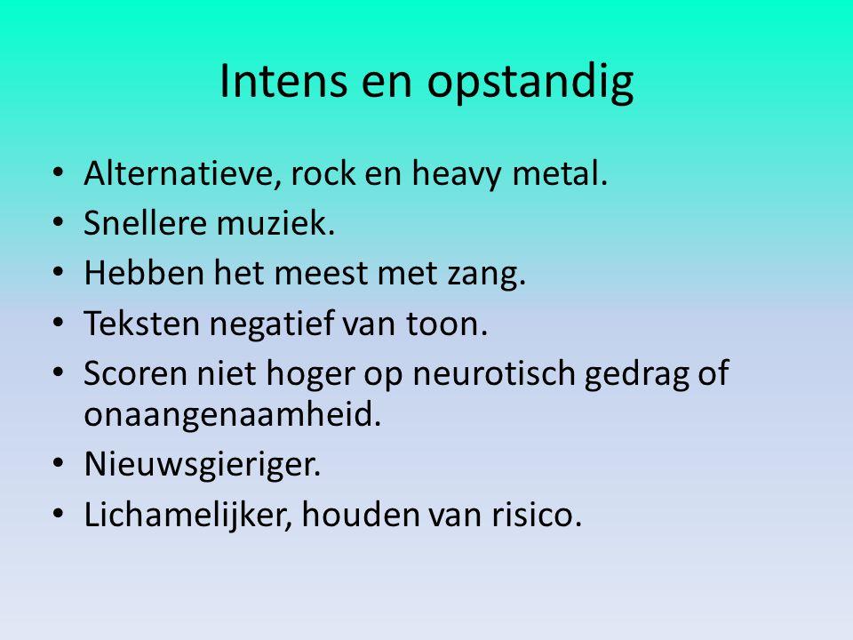 Intens en opstandig Alternatieve, rock en heavy metal. Snellere muziek. Hebben het meest met zang. Teksten negatief van toon. Scoren niet hoger op neu