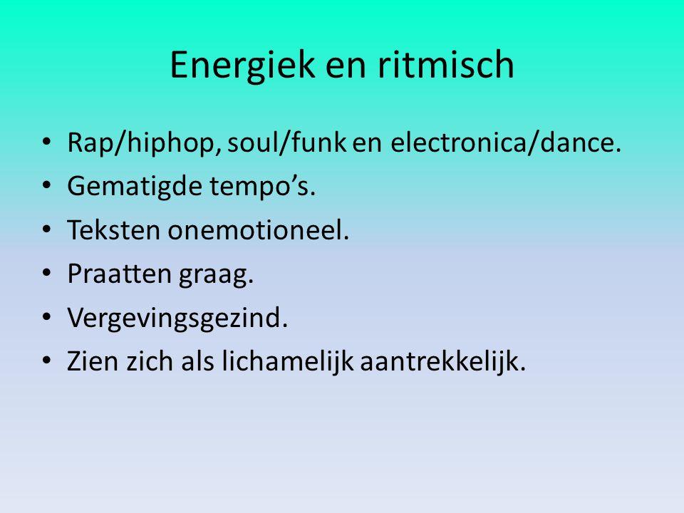 Energiek en ritmisch Rap/hiphop, soul/funk en electronica/dance. Gematigde tempo's. Teksten onemotioneel. Praatten graag. Vergevingsgezind. Zien zich
