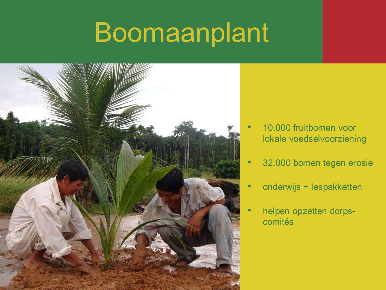 10.000 fruitbomen voor lokale voedselvoorziening 32.000 bomen tegen erosie onderwijs + lespakketten helpen opzetten dorps- comités Boomaanplant