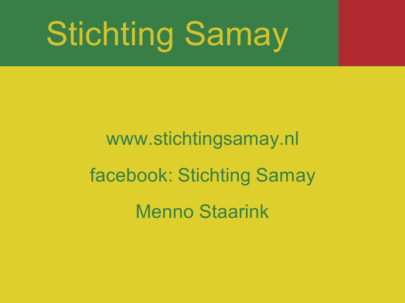 www.stichtingsamay.nl facebook: Stichting Samay Menno Staarink Stichting Samay