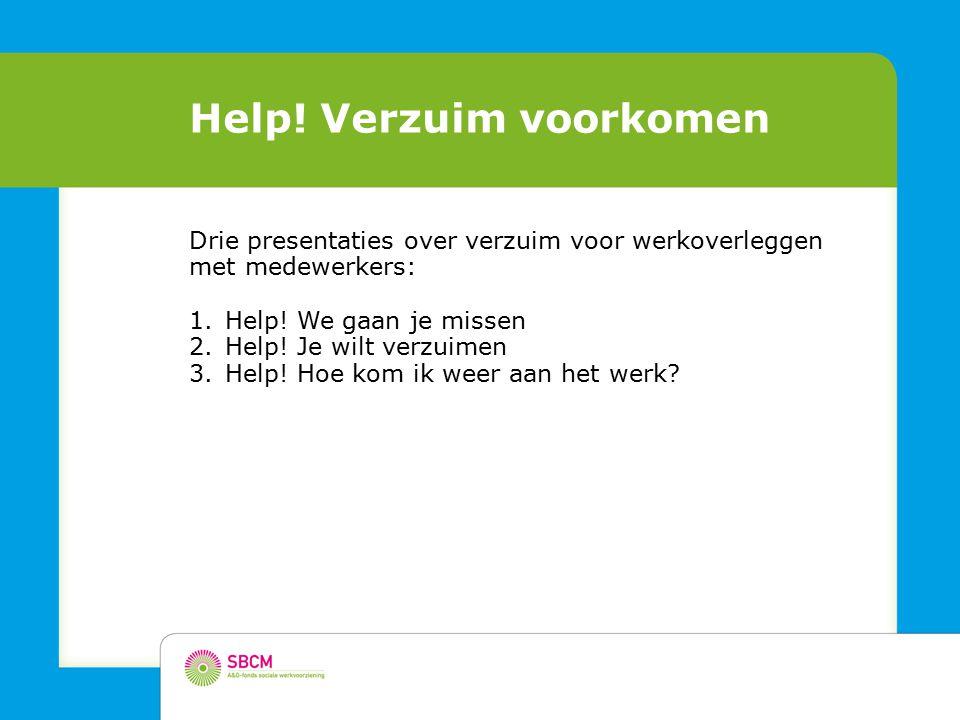 Drie presentaties over verzuim voor werkoverleggen met medewerkers: 1.Help.