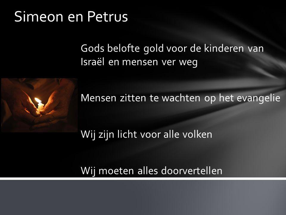Simeon en Petrus Gods belofte gold voor de kinderen van Israël en mensen ver weg Mensen zitten te wachten op het evangelie Wij zijn licht voor alle vo