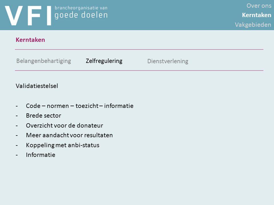 Validatiestelsel -Code – normen – toezicht – informatie -Brede sector -Overzicht voor de donateur -Meer aandacht voor resultaten -Koppeling met anbi-s