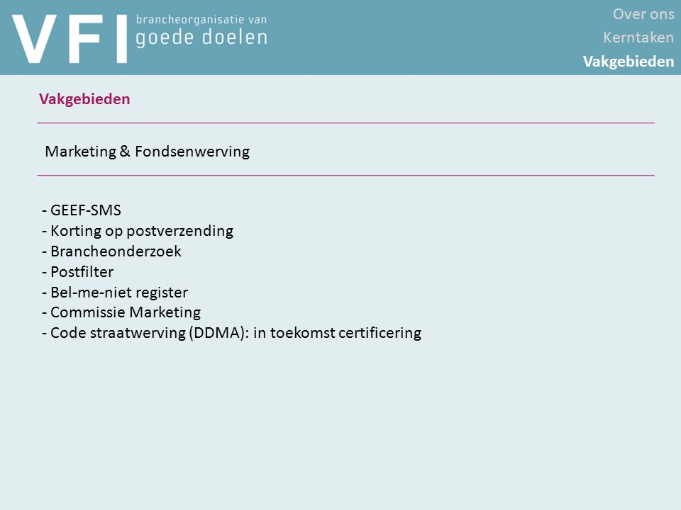 - GEEF-SMS - Korting op postverzending - Brancheonderzoek - Postfilter - Bel-me-niet register - Commissie Marketing - Code straatwerving (DDMA): in to