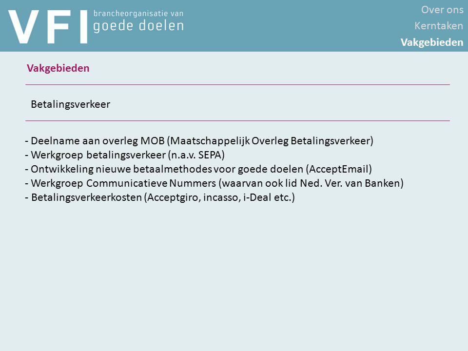 - Deelname aan overleg MOB (Maatschappelijk Overleg Betalingsverkeer) - Werkgroep betalingsverkeer (n.a.v. SEPA) - Ontwikkeling nieuwe betaalmethodes