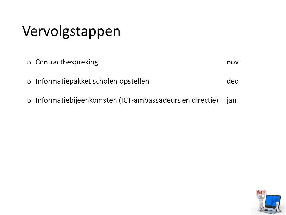 Vervolgstappen o Contractbesprekingnov o Informatiepakket scholen opstellendec o Informatiebijeenkomsten (ICT-ambassadeurs en directie)jan