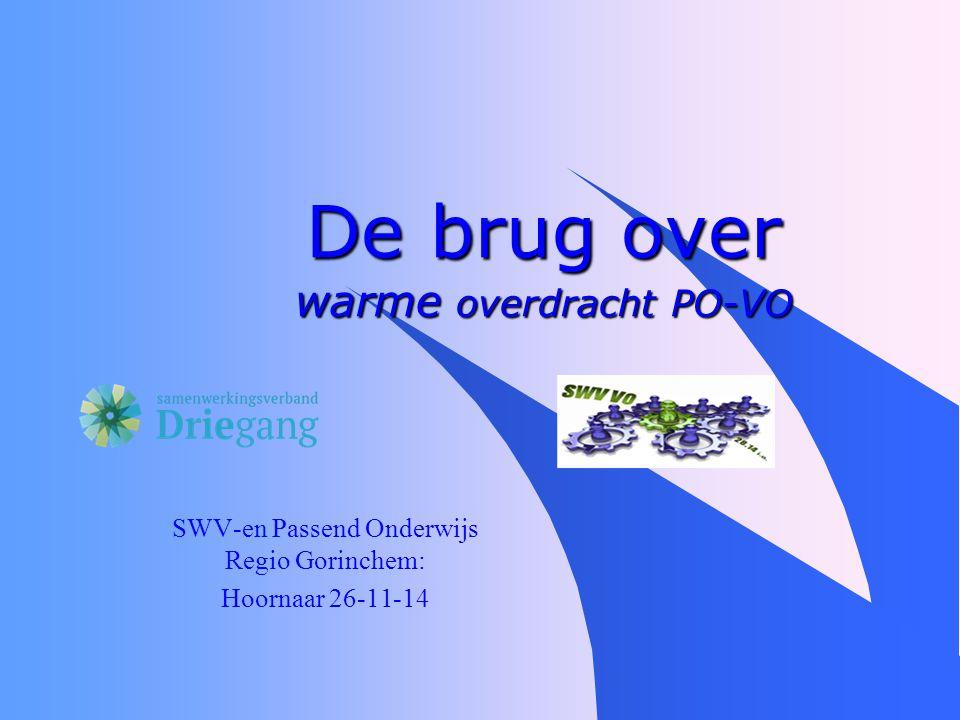 De brug over warme overdracht PO-VO SWV-en Passend Onderwijs Regio Gorinchem: Hoornaar 26-11-14