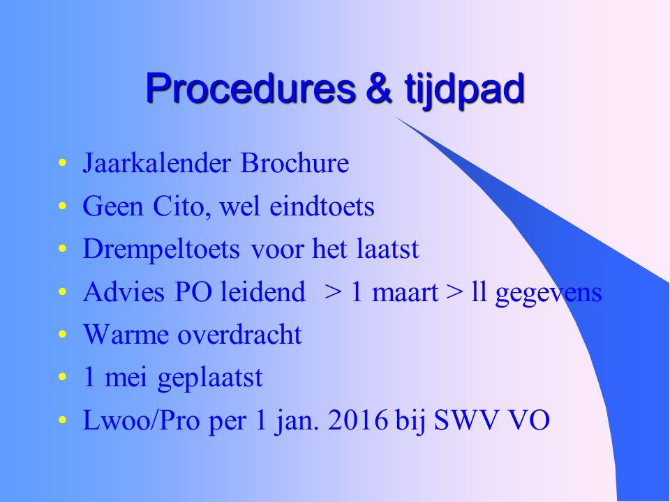 Procedures & tijdpad Jaarkalender Brochure Geen Cito, wel eindtoets Drempeltoets voor het laatst Advies PO leidend> 1 maart > ll gegevens Warme overdr