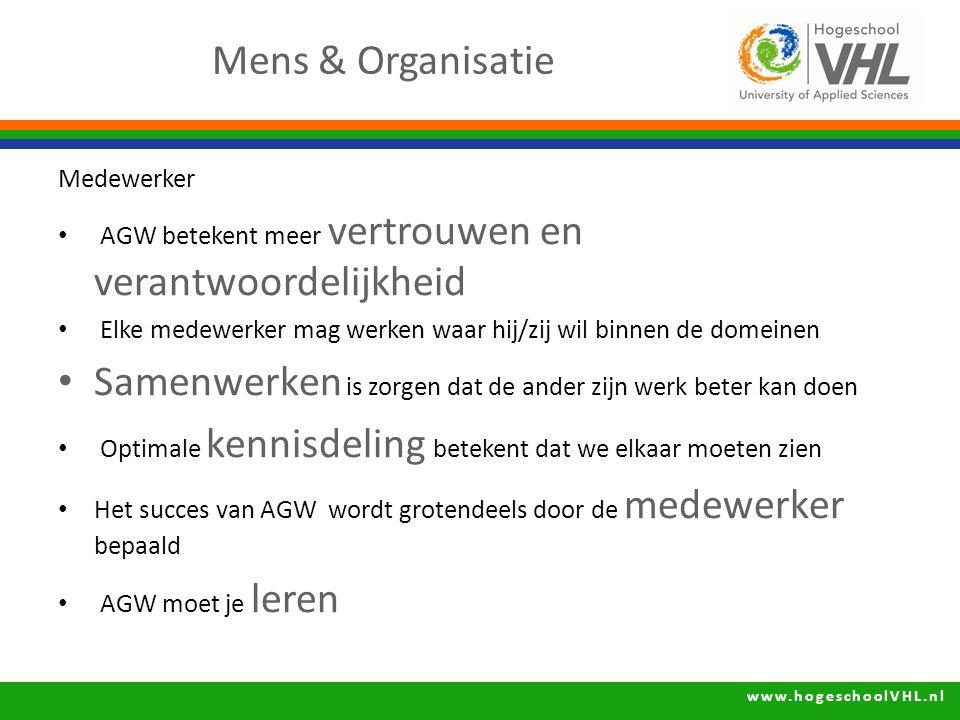 www.hogeschoolVHL.nl Medewerker AGW betekent meer vertrouwen en verantwoordelijkheid Elke medewerker mag werken waar hij/zij wil binnen de domeinen Sa