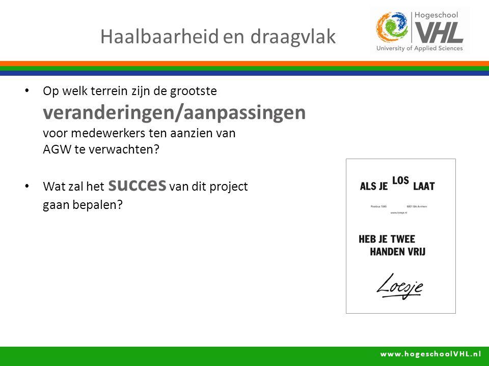 www.hogeschoolVHL.nl Op welk terrein zijn de grootste veranderingen/aanpassingen voor medewerkers ten aanzien van AGW te verwachten? Wat zal het succe