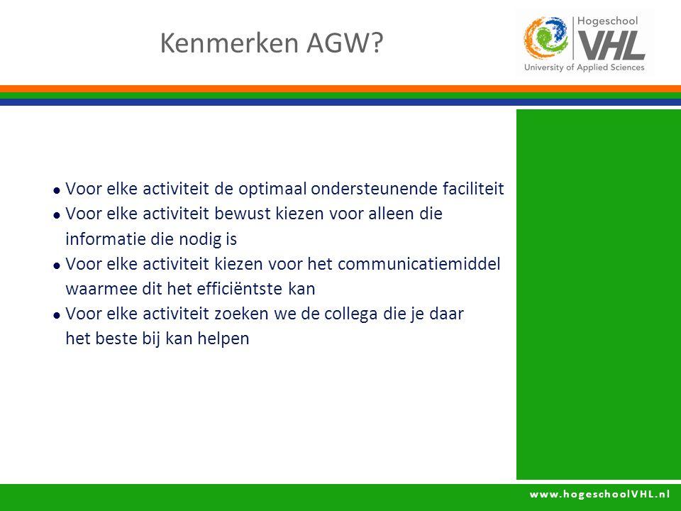 www.hogeschoolVHL.nl Kenmerken AGW? Voor elke activiteit de optimaal ondersteunende faciliteit Voor elke activiteit bewust kiezen voor alleen die info