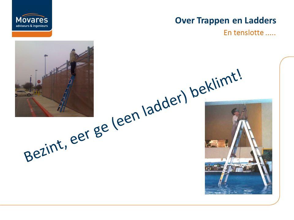 Over Trappen en Ladders En tenslotte..... Bezint, eer ge (een ladder) beklimt!