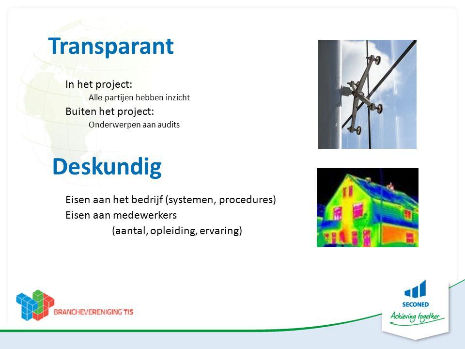 Transparant In het project: Alle partijen hebben inzicht Buiten het project: Onderwerpen aan audits Eisen aan het bedrijf (systemen, procedures) Eisen