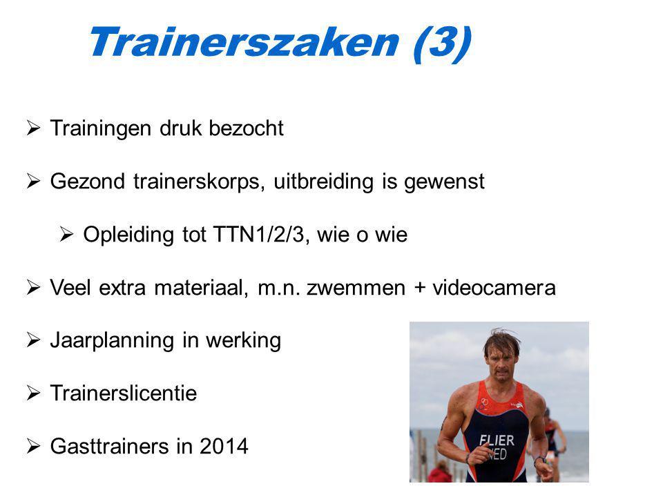 Trainerszaken (3)  Trainingen druk bezocht  Gezond trainerskorps, uitbreiding is gewenst  Opleiding tot TTN1/2/3, wie o wie  Veel extra materiaal,