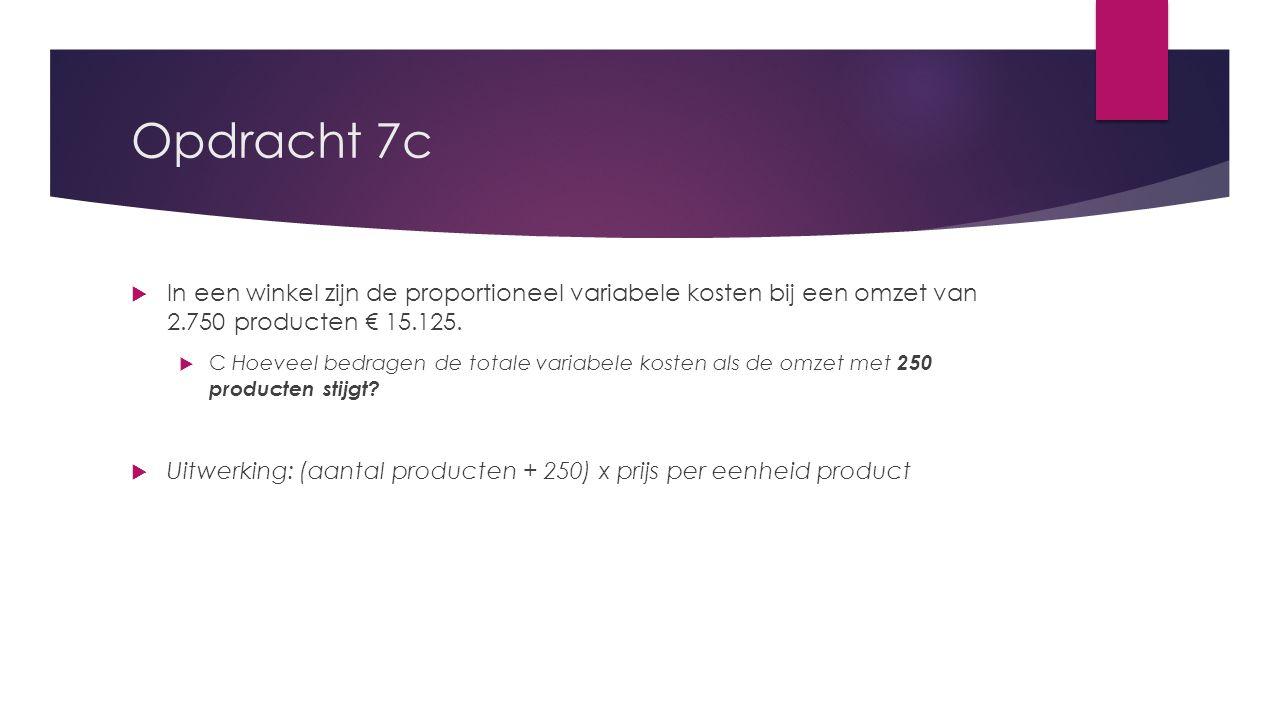 Opdracht 7c  In een winkel zijn de proportioneel variabele kosten bij een omzet van 2.750 producten € 15.125.  C Hoeveel bedragen de totale variabel