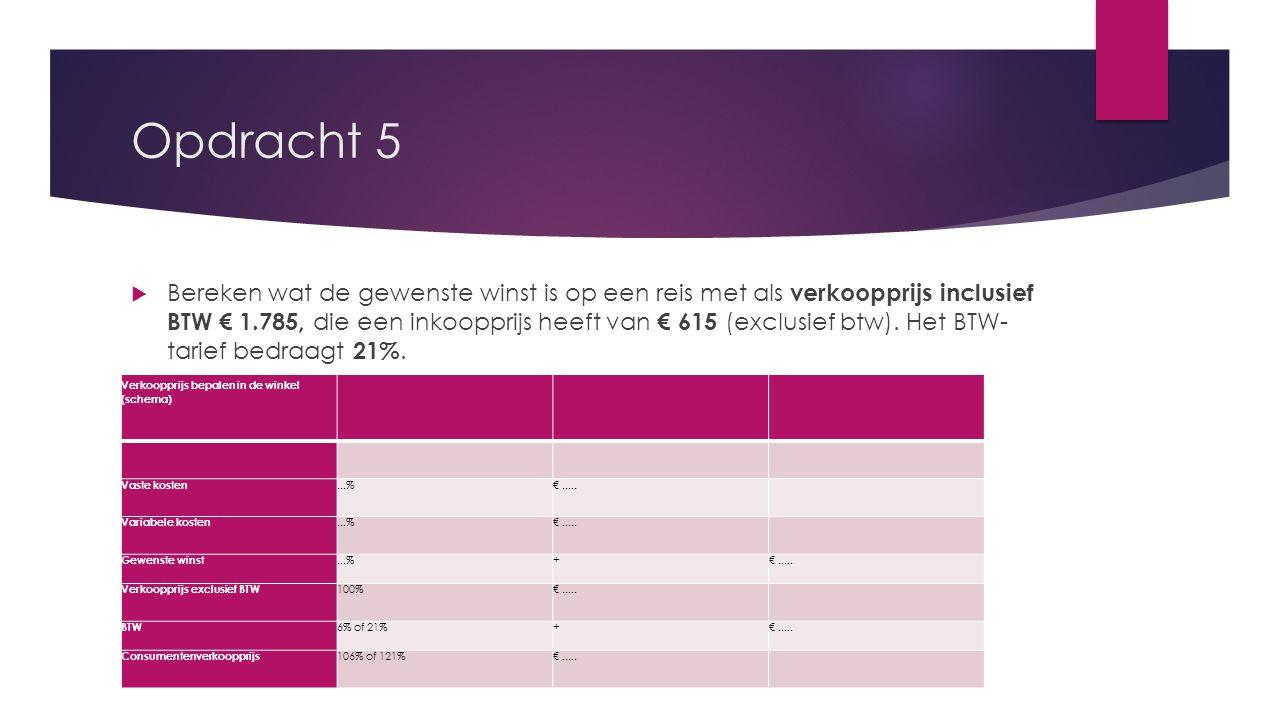 Opdracht 5  Bereken wat de gewenste winst is op een reis met als verkoopprijs inclusief BTW € 1.785, die een inkoopprijs heeft van € 615 (exclusief b