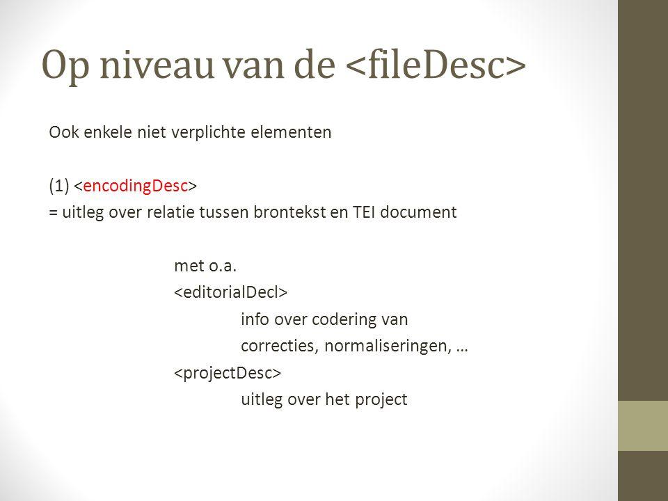 Op niveau van de Ook enkele niet verplichte elementen (1) = uitleg over relatie tussen brontekst en TEI document met o.a.