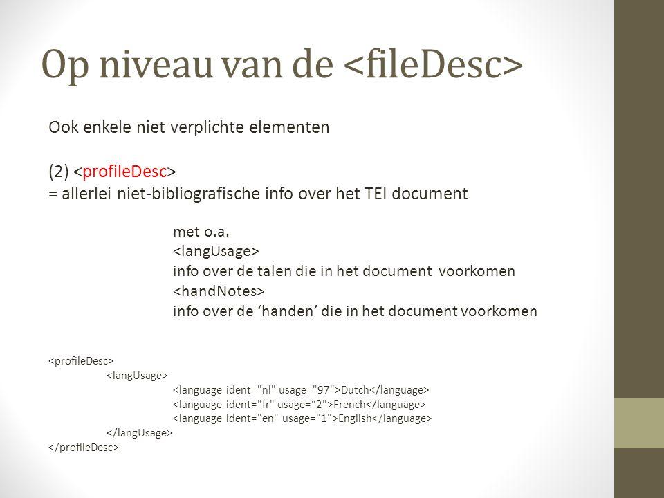 Op niveau van de Ook enkele niet verplichte elementen (2) = allerlei niet-bibliografische info over het TEI document met o.a.