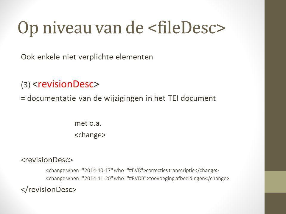 Op niveau van de Ook enkele niet verplichte elementen (3) = documentatie van de wijzigingen in het TEI document met o.a.