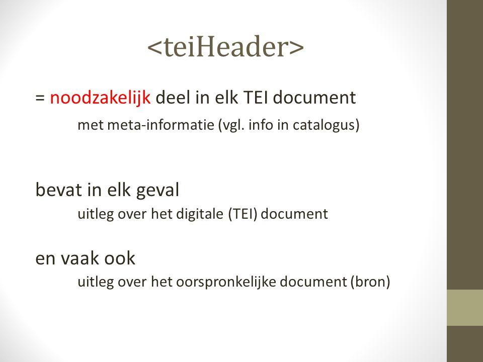 = noodzakelijk deel in elk TEI document met meta-informatie (vgl.
