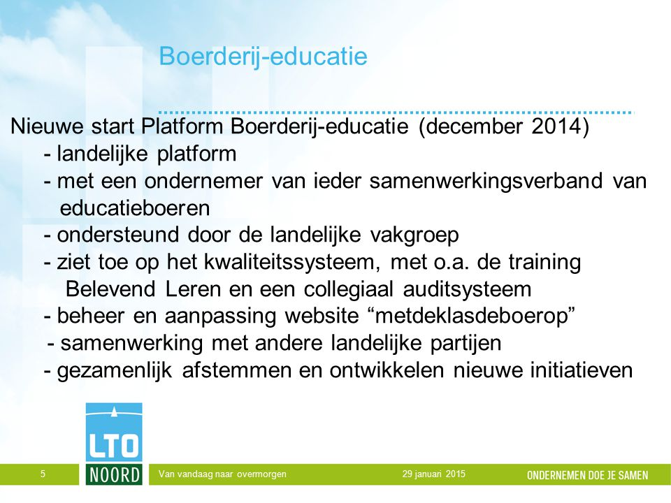 Boerderij-educatie Nieuwe start Platform Boerderij-educatie (december 2014) - landelijke platform - met een ondernemer van ieder samenwerkingsverband van educatieboeren - ondersteund door de landelijke vakgroep - ziet toe op het kwaliteitssysteem, met o.a.