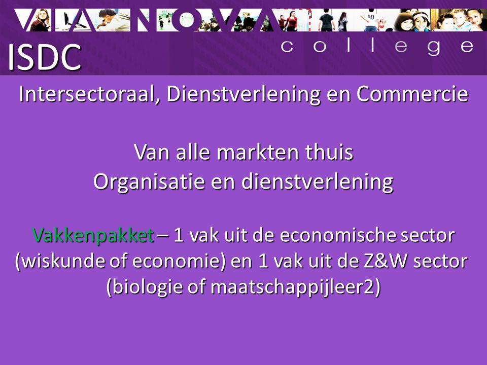 ISDC Intersectoraal, Dienstverlening en Commercie Van alle markten thuis Organisatie en dienstverlening Vakkenpakket – 1 vak uit de economische sector