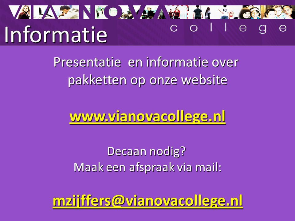 Informatie Presentatie en informatie over pakketten op onze website www.vianovacollege.nl Decaan nodig? Maak een afspraak via mail: mzijffers@vianovac
