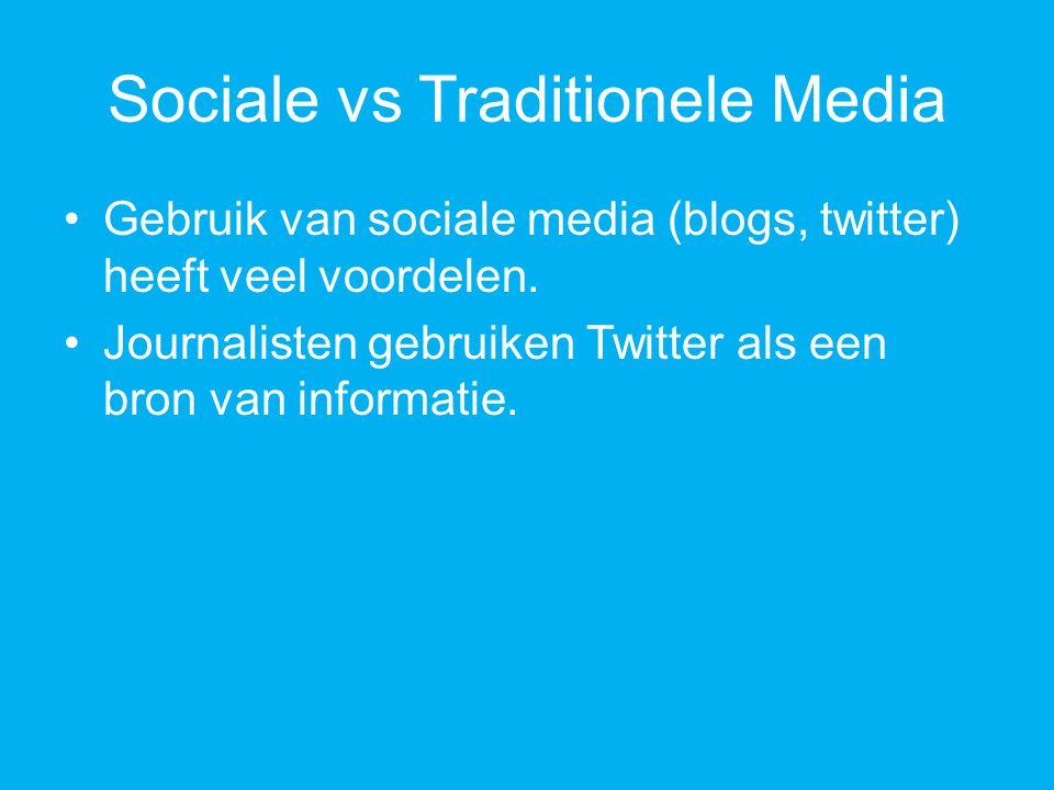 Sociale vs Traditionele Media Gebruik van sociale media (blogs, twitter) heeft veel voordelen.