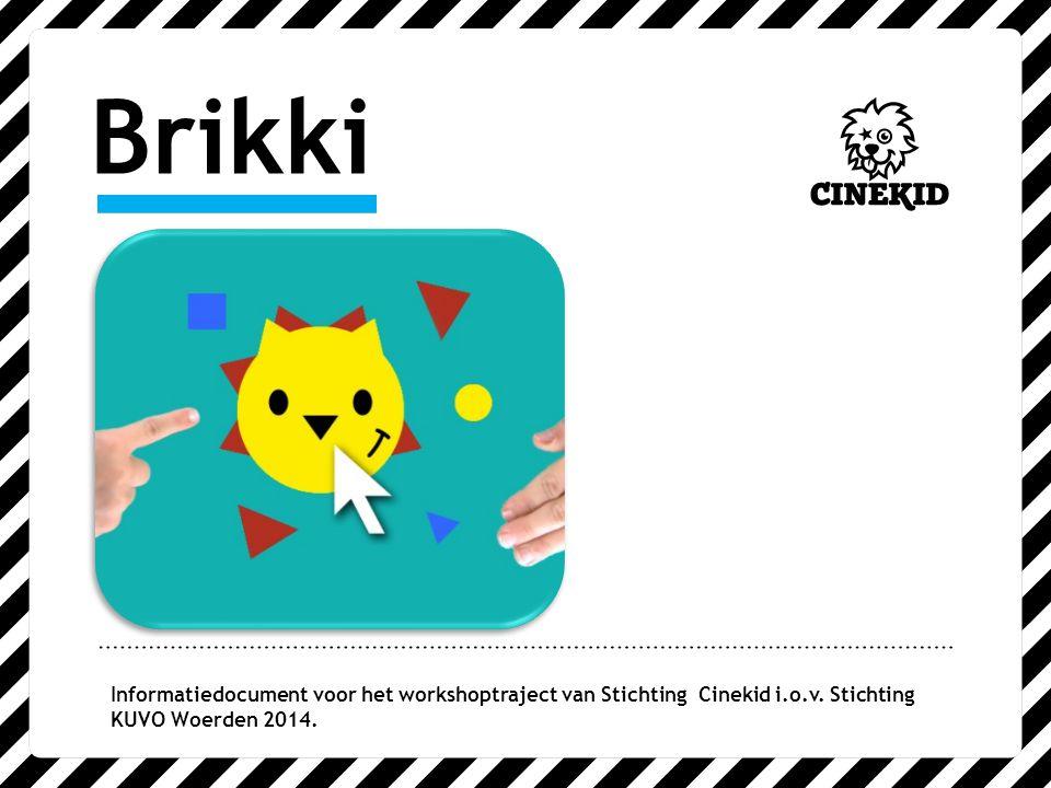 Brikki Informatiedocument voor het workshoptraject van Stichting Cinekid i.o.v. Stichting KUVO Woerden 2014.
