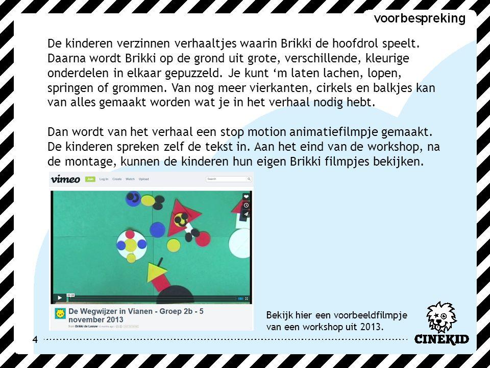 4 De kinderen verzinnen verhaaltjes waarin Brikki de hoofdrol speelt. Daarna wordt Brikki op de grond uit grote, verschillende, kleurige onderdelen in