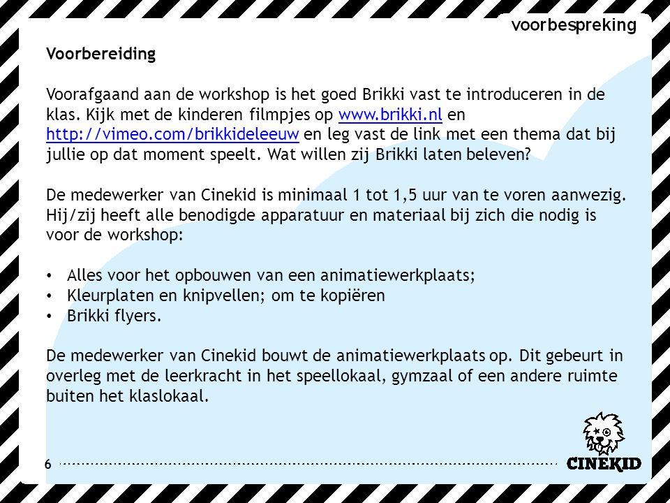 6 Voorbereiding Voorafgaand aan de workshop is het goed Brikki vast te introduceren in de klas. Kijk met de kinderen filmpjes op www.brikki.nl en http