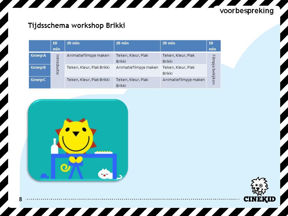 8 Tijdsschema workshop Brikki 10 min 20 min 10 min Groep A Introductie Animatiefilmpje maken Teken, Kleur, Plak Brikki Filmpje bekijken Groep BTeken,