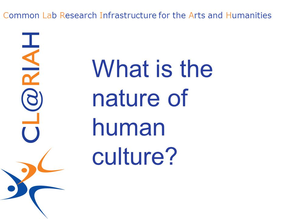 Common Lab Research Infrastructure for the Arts and Humanities What is the nature of human culture?
