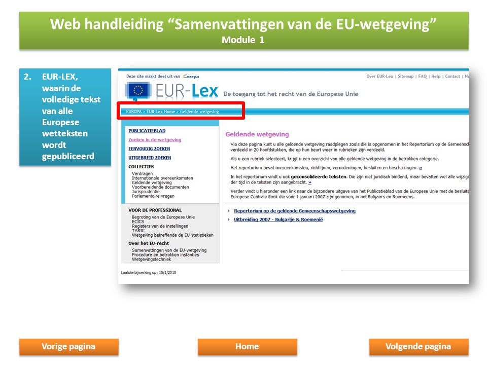 2.EUR-LEX, waarin de volledige tekst van alle Europese wetteksten wordt gepubliceerd Volgende pagina Home Vorige pagina Web handleiding Samenvattingen van de EU-wetgeving Module 1 Web handleiding Samenvattingen van de EU-wetgeving Module 1