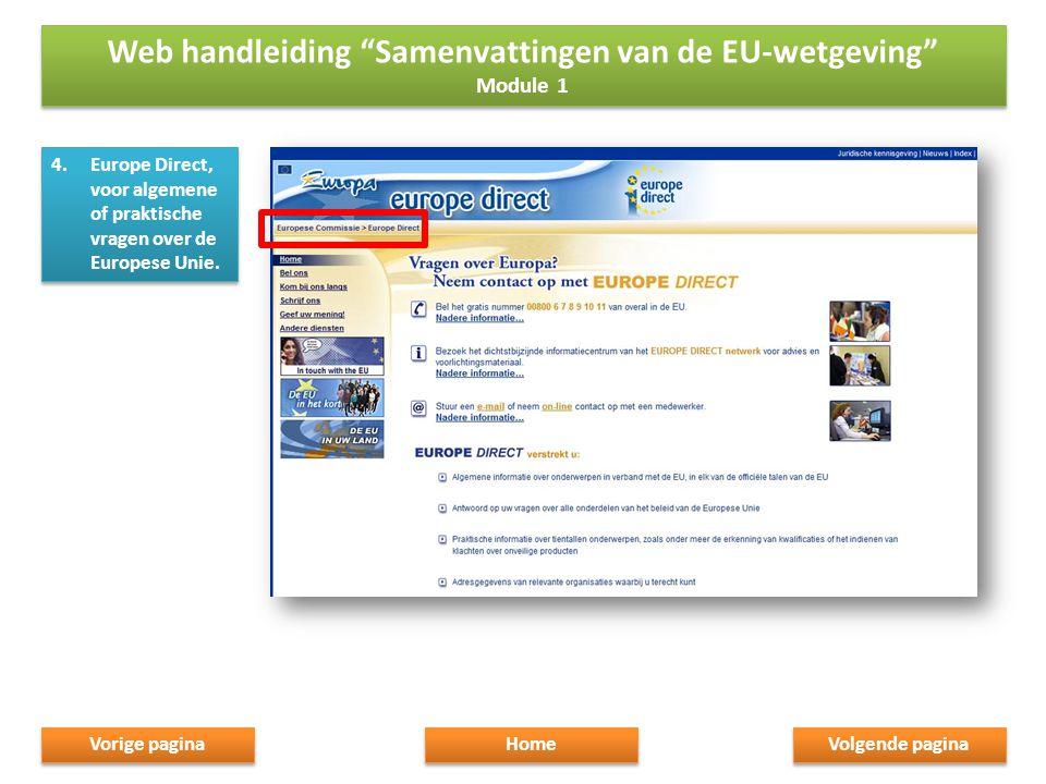4.Europe Direct, voor algemene of praktische vragen over de Europese Unie.