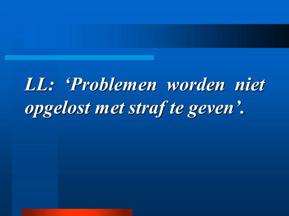 LL: 'Problemen worden niet opgelost met straf te geven'.