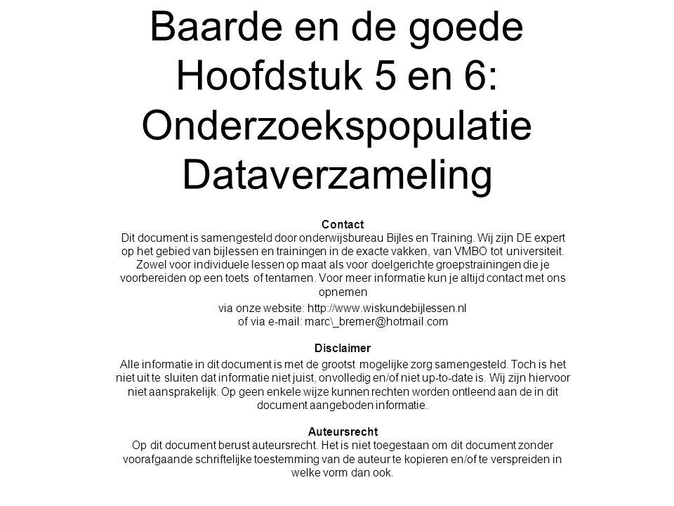 Baarde en de goede Hoofdstuk 5 en 6: Onderzoekspopulatie Dataverzameling Contact Dit document is samengesteld door onderwijsbureau Bijles en Training.