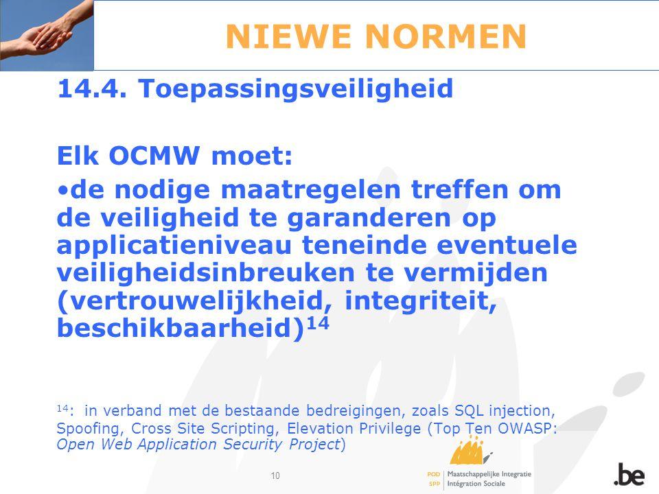 10 NIEWE NORMEN 14.4. Toepassingsveiligheid Elk OCMW moet: de nodige maatregelen treffen om de veiligheid te garanderen op applicatieniveau teneinde e