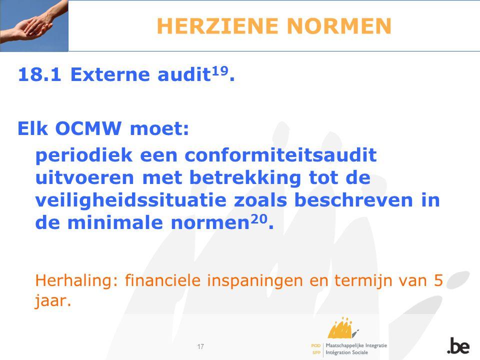 17 HERZIENE NORMEN 18.1 Externe audit 19. Elk OCMW moet: periodiek een conformiteitsaudit uitvoeren met betrekking tot de veiligheidssituatie zoals be