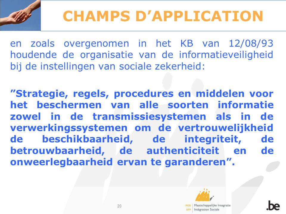 20 CHAMPS D'APPLICATION en zoals overgenomen in het KB van 12/08/93 houdende de organisatie van de informatieveiligheid bij de instellingen van social