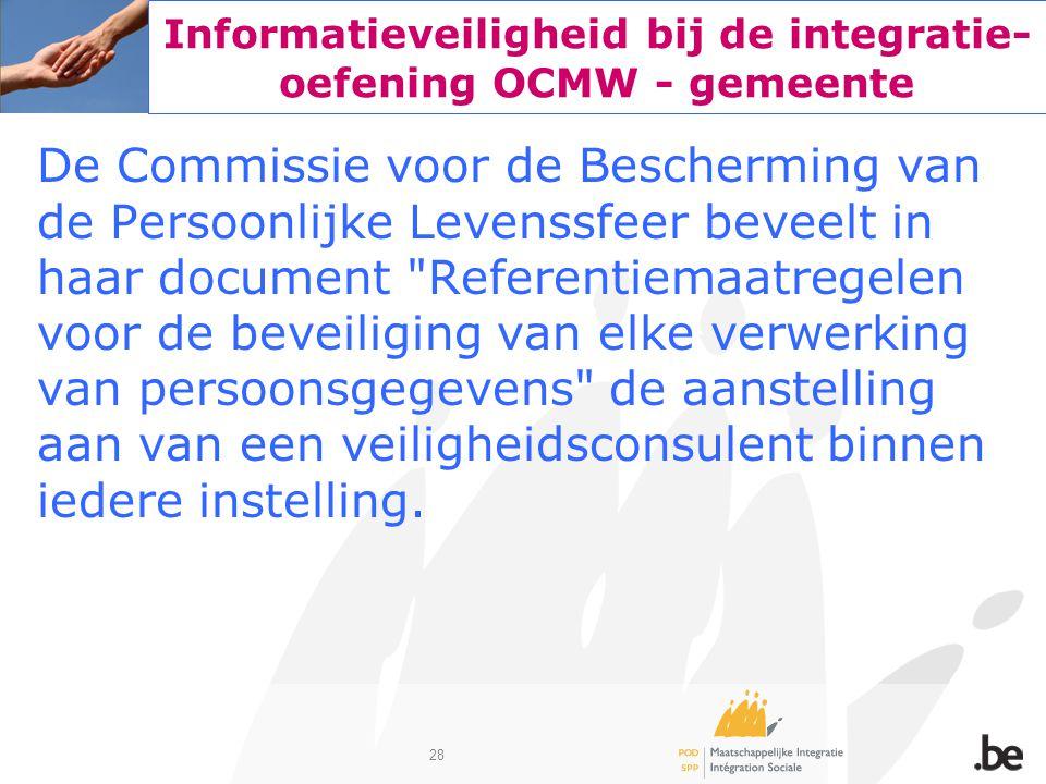 28 Informatieveiligheid bij de integratie- oefening OCMW - gemeente De Commissie voor de Bescherming van de Persoonlijke Levenssfeer beveelt in haar d