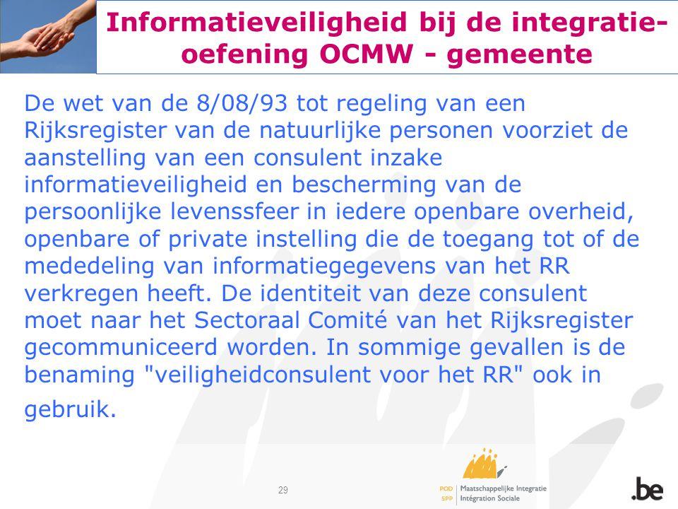 29 Informatieveiligheid bij de integratie- oefening OCMW - gemeente De wet van de 8/08/93 tot regeling van een Rijksregister van de natuurlijke person